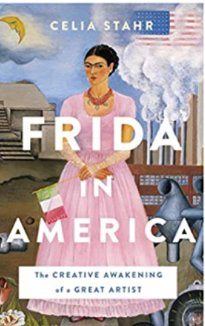 "June Booked on Art: ""Frida in America: The Creative Awakening of a Great Artist"" by Celia Stahr Image"